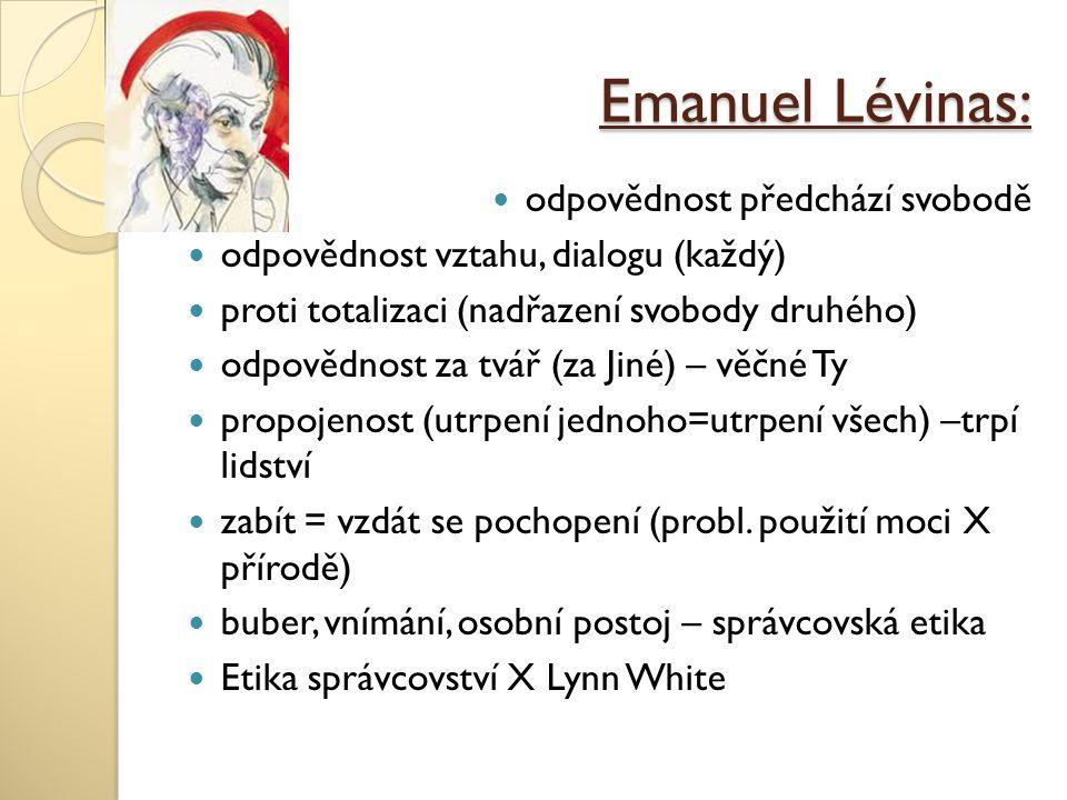 Emanuel Lévinas: odpovědnost předchází svobodě odpovědnost vztahu, dialogu (každý) proti totalizaci (nadřazení svobody druhého) odpovědnost za tvář (z