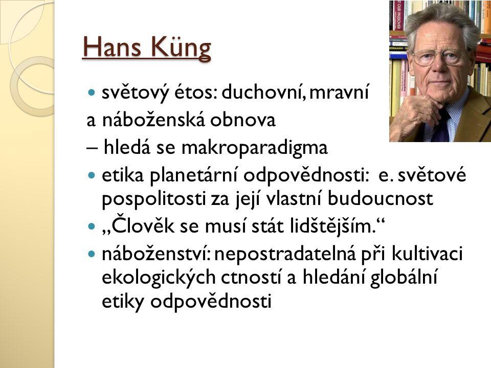 Hans Küng světový étos: duchovní, mravní a náboženská obnova – hledá se makroparadigma etika planetární odpovědnosti: e. světové pospolitosti za její