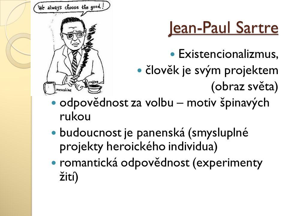 Jean-Paul Sartre Existencionalizmus, člověk je svým projektem (obraz světa) odpovědnost za volbu – motiv špinavých rukou budoucnost je panenská (smysl