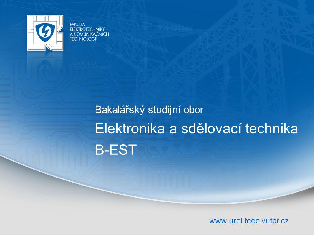 www.urel.feec.vutbr.cz Bakalářský studijní obor Elektronika a sdělovací technika B-EST