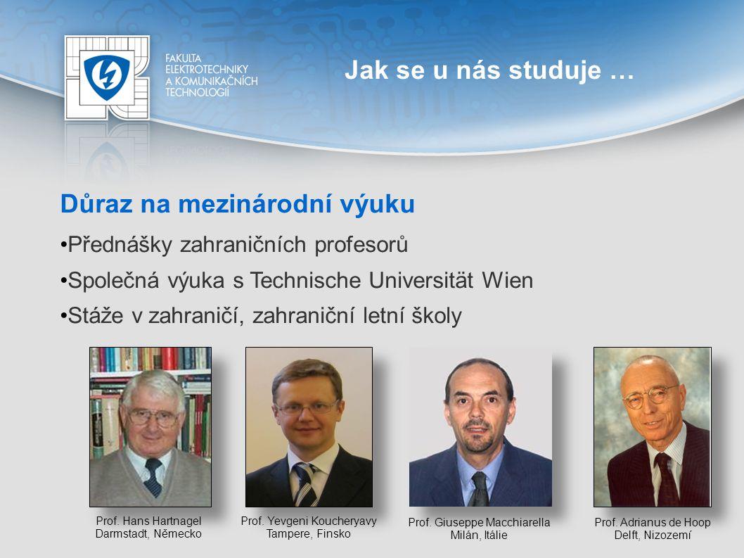 Jak se u nás studuje … Důraz na mezinárodní výuku Přednášky zahraničních profesorů Společná výuka s Technische Universität Wien Stáže v zahraničí, zah