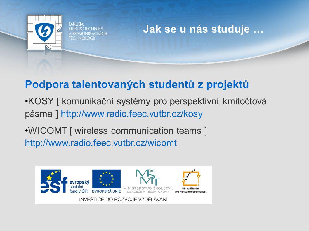 Jak se u nás studuje … Podpora talentovaných studentů z projektů KOSY [ komunikační systémy pro perspektivní kmitočtová pásma ] http://www.radio.feec.