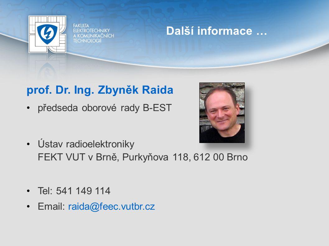 Další informace … prof. Dr. Ing. Zbyněk Raida předseda oborové rady B-EST Ústav radioelektroniky FEKT VUT v Brně, Purkyňova 118, 612 00 Brno Tel: 541