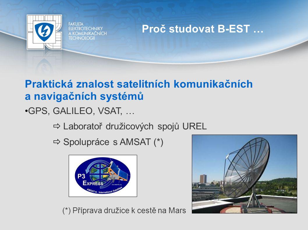 Proč studovat B-EST … Praktická znalost satelitních komunikačních a navigačních systémů GPS, GALILEO, VSAT, …  Laboratoř družicových spojů UREL  Spo