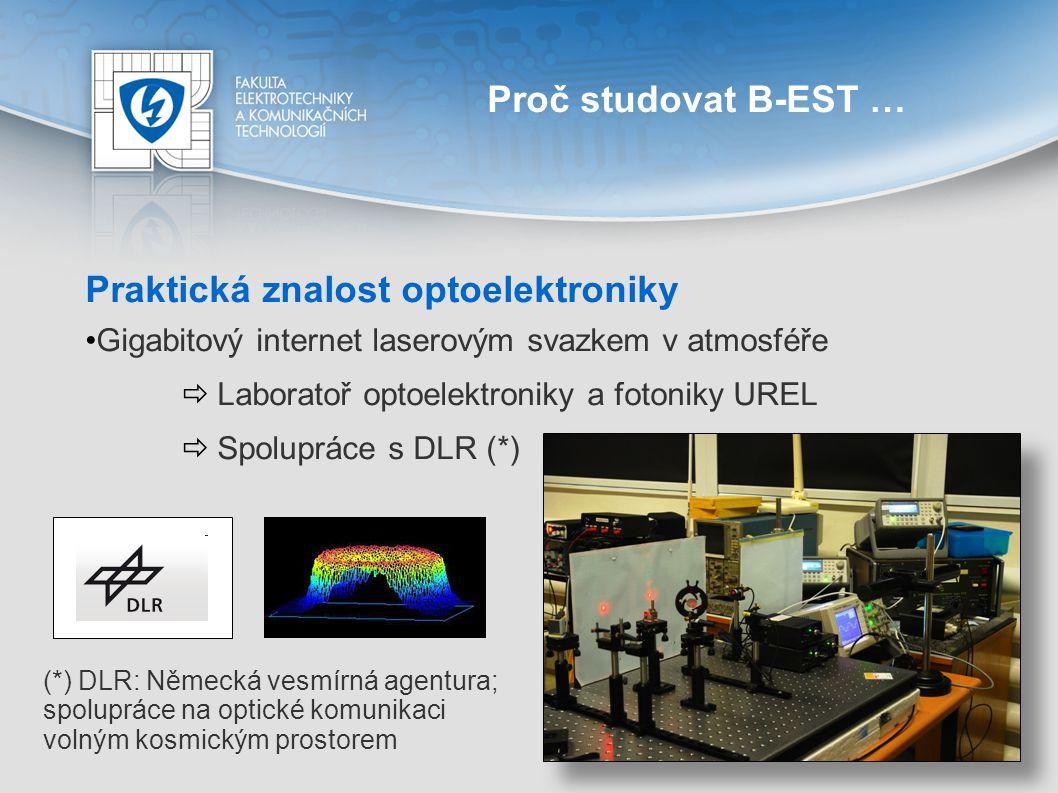 Proč studovat B-EST … Praktická znalost optoelektroniky Gigabitový internet laserovým svazkem v atmosféře  Laboratoř optoelektroniky a fotoniky UREL
