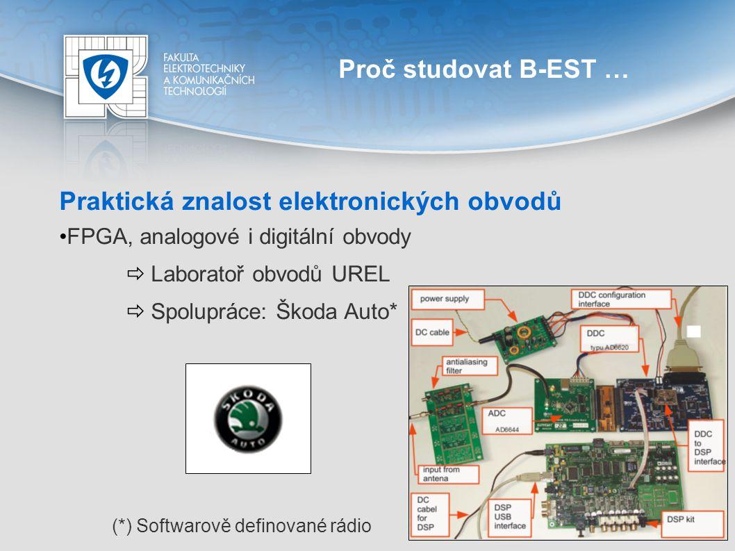 Proč studovat B-EST … Praktická znalost elektronických obvodů FPGA, analogové i digitální obvody  Laboratoř obvodů UREL  Spolupráce: Škoda Auto* (*)