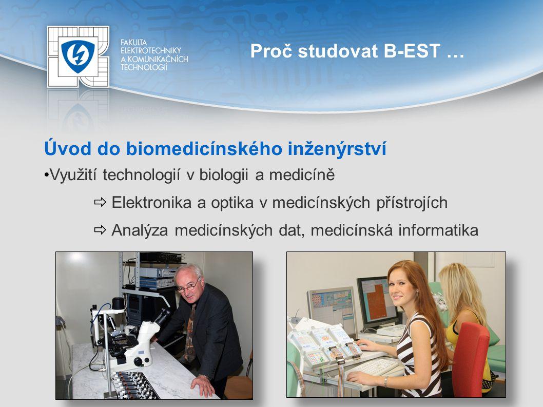 Proč studovat B-EST … Praktické projekty v biomedicínském inženýrství Práce v týmech Mezinárodního centra klinického výzkumu FNUSA-ICRC  Vývoj nových technologií pro kardiologii  3D projekce a biofeedback v rehabilitaci  Ultrazvukové zobrazování  Spolupráce s Fakultní nemocnicí u sv.