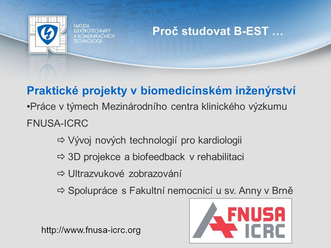 Proč studovat B-EST … Praktické projekty v biomedicínském inženýrství Práce v týmech Mezinárodního centra klinického výzkumu FNUSA-ICRC  Vývoj nových