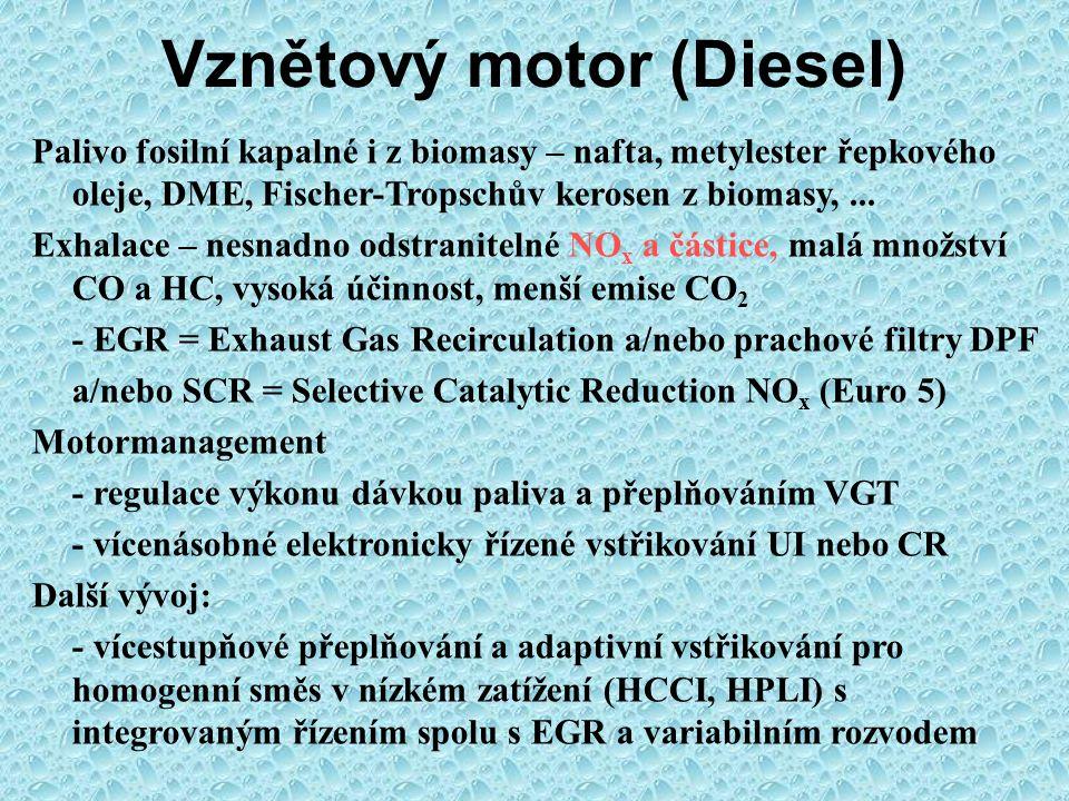 Zážehový motor (Otto) Palivo – fosilní i z biomasy - kapalné- benzín, etanol, metanol - plynné- metan CH 4, LPG (P-B), CNG, H 2 Exhalace – snadné odstranění CO, HC, NO x ; v budoucnosti částice Nízká účinnost, větší množství skleníkového CO 2 Motormanagement - kvantitativní regulace výkonu – zatím obvykle škrticí klapka – nízká účinnost v nízkém zatížení - zapalování – adaptivní regulace klepání - vícebodové vstřikování - Multipoint Injection - variabilní rozvod - VVT (Variable Valve Timing) Další vývoj: Přímé vstřikování a vrstvená směs – DISI Vzněcování chudé směsi při nízkém zatížení (CAI) Přeplňování a řízení kompresního poměru VVA