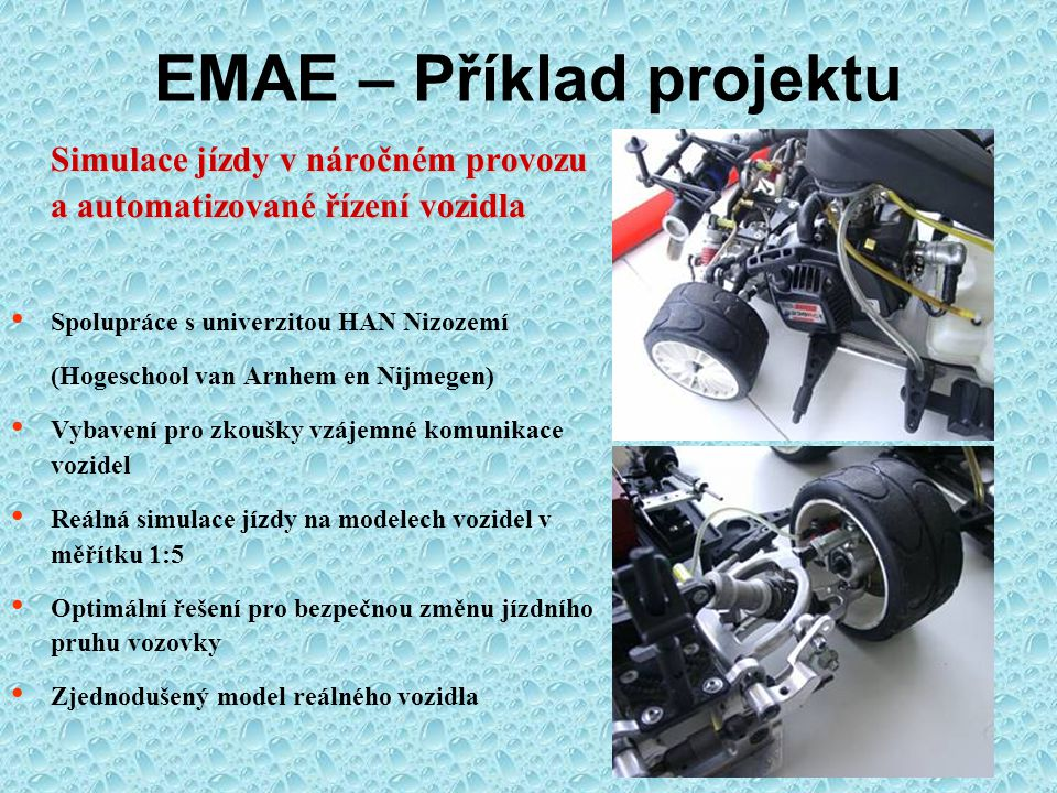 EMAE - Vstupní úroveň: bakalář technického zaměření MASTER DEGREE IN AUTOMOTIVE ENGINEERING První rok (2 semestry) Výuka na ČVUT v Praze v angličtině (součástí je intenzivní výuka jazyku) MASTER DEGREE IN AUTOMOTIVE ENGINEERING ENSIETA Brest Francie (F) 4.