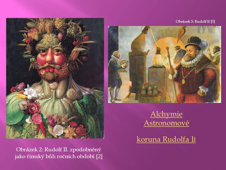 Obrázek 2: Rudolf II. zpodobněný jako římský bůh ročních období [2] koruna Rudolfa I I Alchymie Astronomové Obrázek 3: Rudolf II [3]