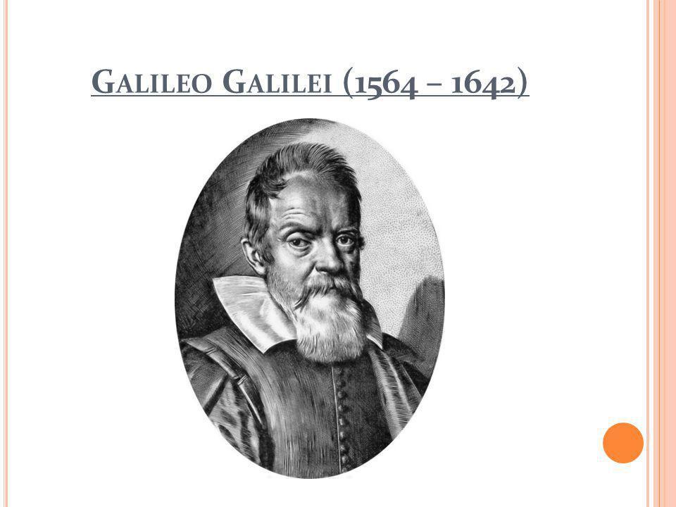 G ALILEO G ALILEI (1564 – 1642)