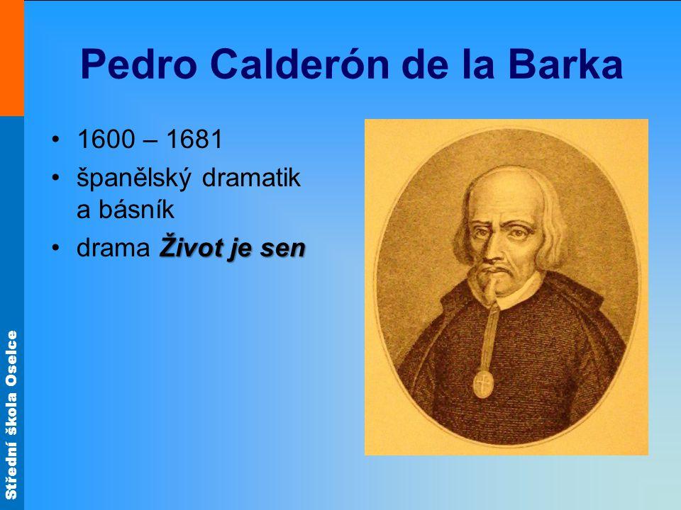 Střední škola Oselce Pedro Calderón de la Barka 1600 – 1681 španělský dramatik a básník Život je sendrama Život je sen