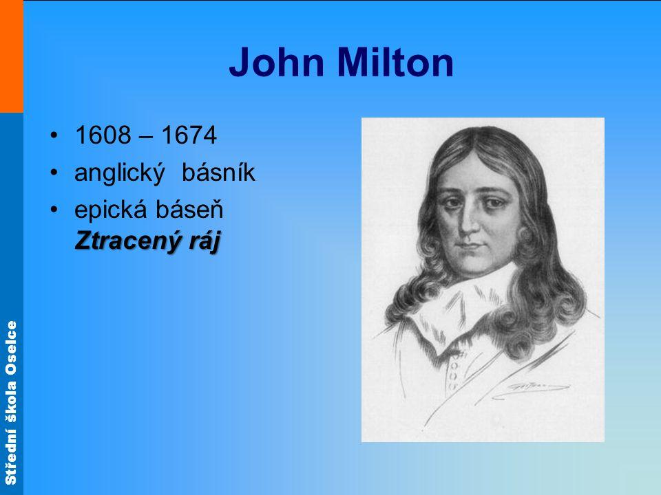 Střední škola Oselce John Milton 1608 – 1674 anglický básník Ztracený rájepická báseň Ztracený ráj