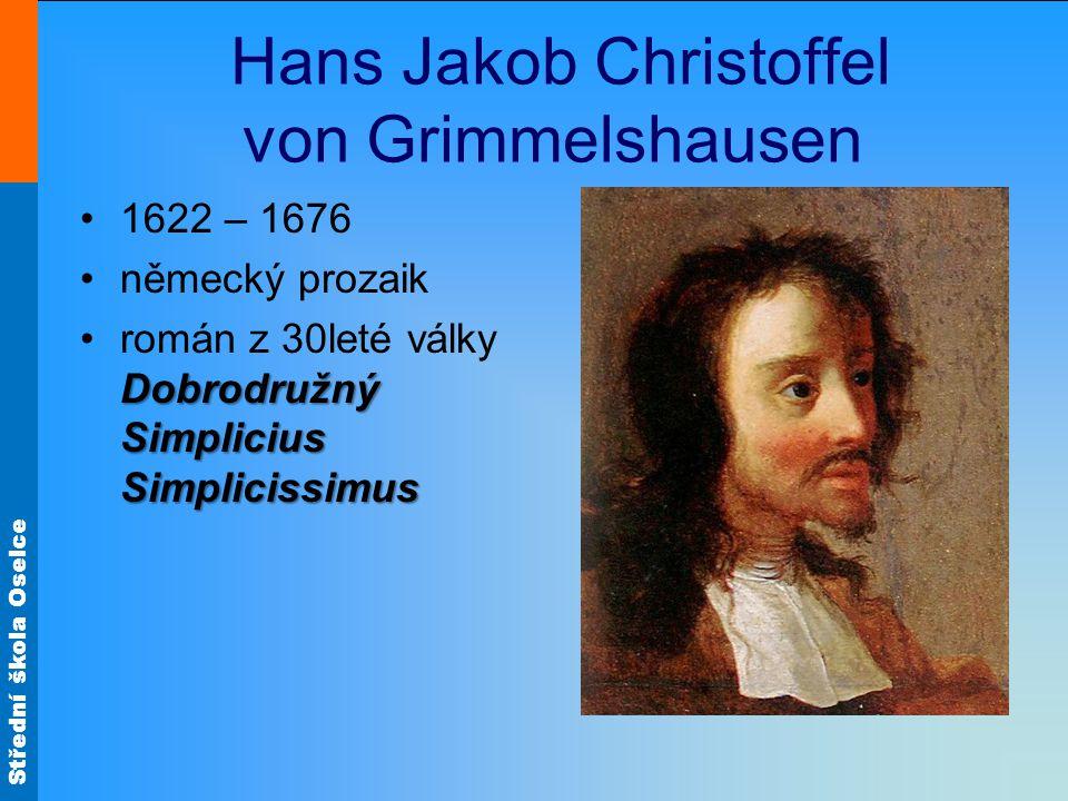 Střední škola Oselce Hans Jakob Christoffel von Grimmelshausen 1622 – 1676 německý prozaik Dobrodružný Simplicius Simplicissimusromán z 30leté války D