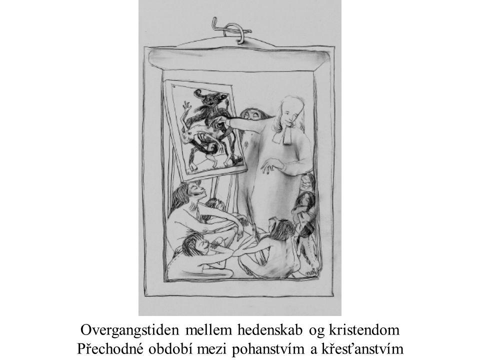 Overgangstiden mellem hedenskab og kristendom Přechodné období mezi pohanstvím a křesťanstvím
