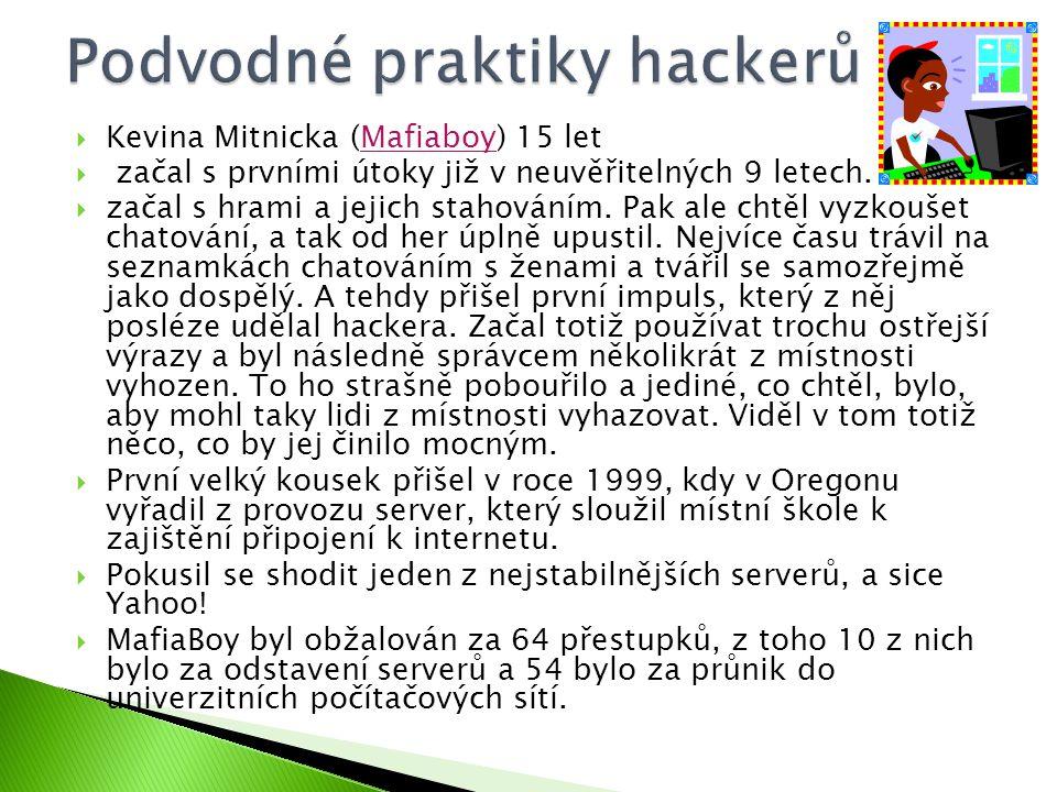  Kevina Mitnicka (Mafiaboy) 15 let  začal s prvními útoky již v neuvěřitelných 9 letech.