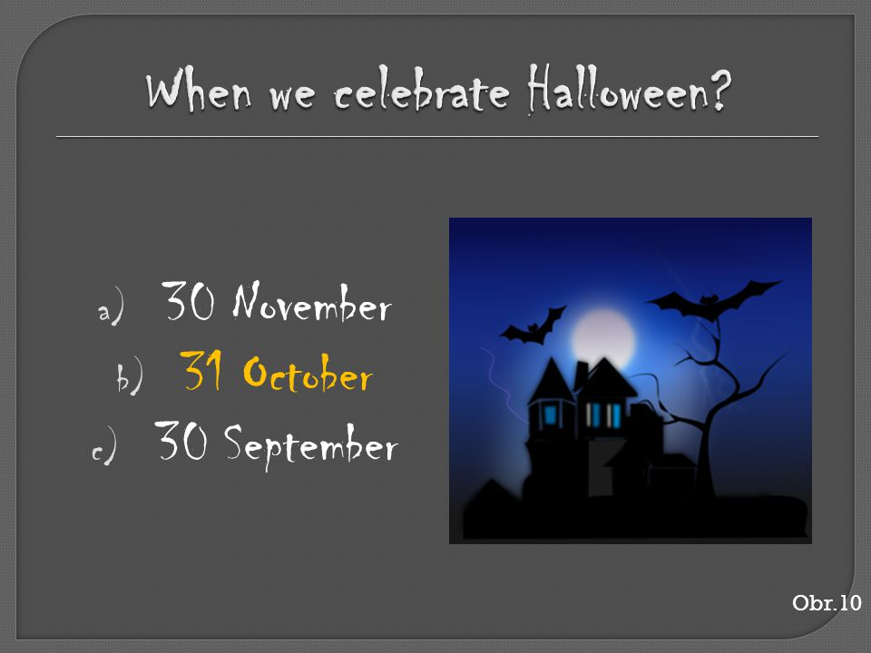 a) 30 November b) 31 October c) 30 September Obr.10