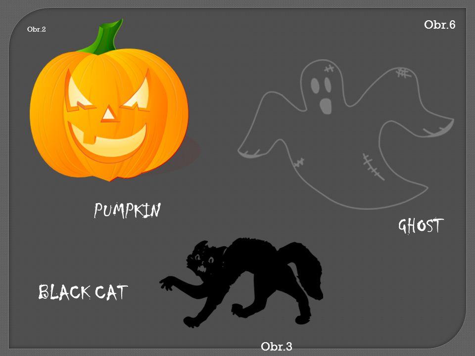 PUMPKIN Obr.2 BLACK CAT Obr.3 Obr.6 GHOST