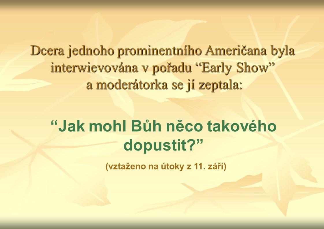 Dcera jednoho prominentního Američana byla interwievována v pořadu Early Show a moderátorka se jí zeptala: Jak mohl Bůh něco takového dopustit? (vztaženo na útoky z 11.