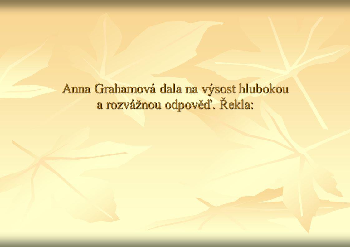 Anna Grahamová dala na výsost hlubokou a rozvážnou odpověď. Řekla: