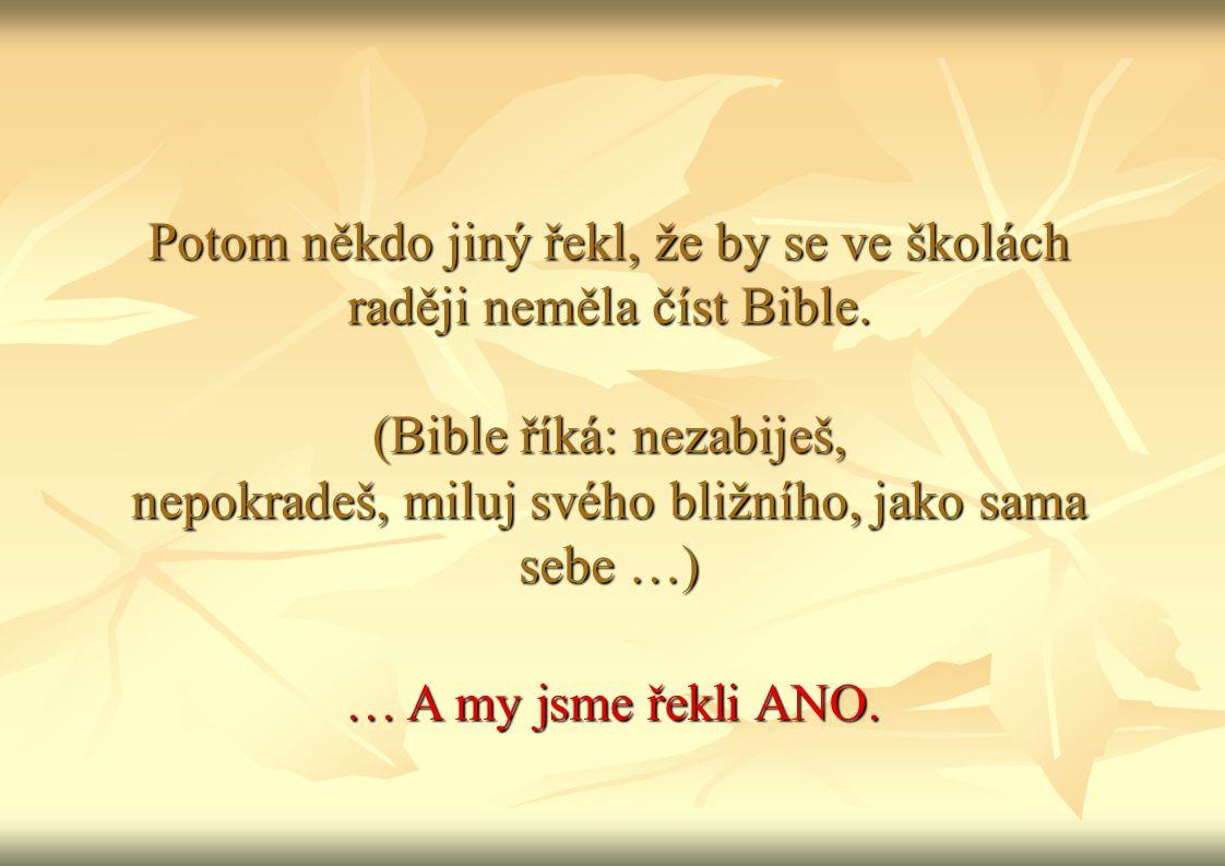 Potom někdo jiný řekl, že by se ve školách raději neměla číst Bible.