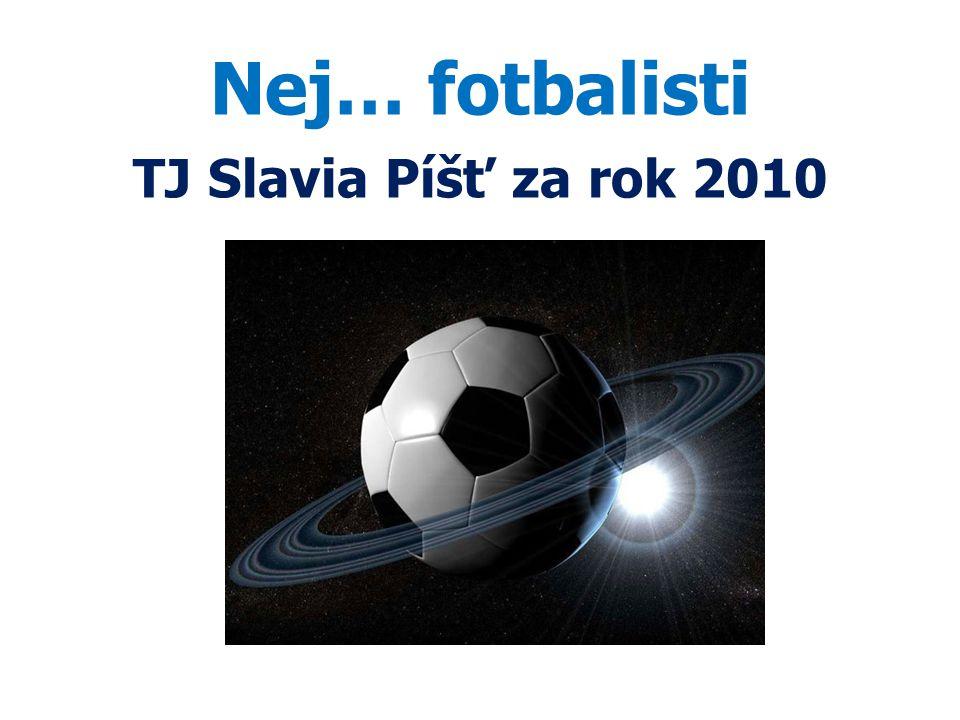Nej… fotbalisti TJ Slavia Píšť za rok 2010