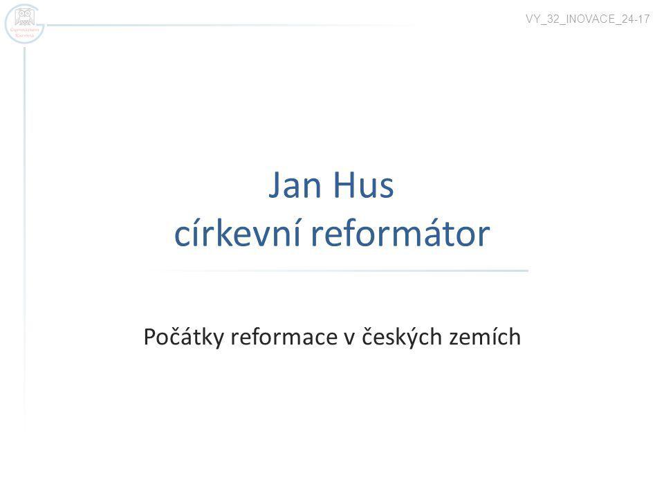 Jan Hus církevní reformátor Počátky reformace v českých zemích VY_32_INOVACE_24-17