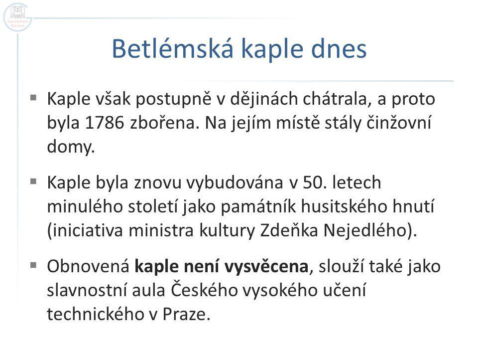 Betlémská kaple dnes  Kaple však postupně v dějinách chátrala, a proto byla 1786 zbořena.