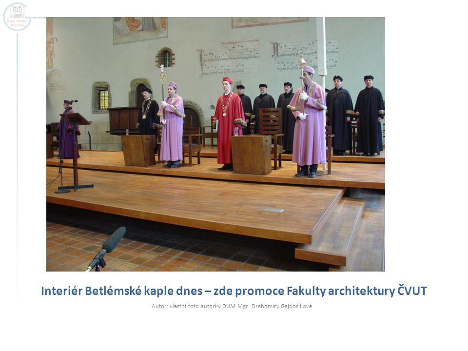 Interiér Betlémské kaple dnes – zde promoce Fakulty architektury ČVUT Autor: vlastní foto autorky DUM Mgr.