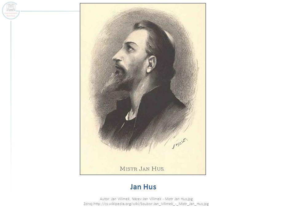 Jan Hus Autor: Jan Vilímek, Název:Jan Vilímek - Mistr Jan Hus.jpg Zdroj:http://cs.wikipedia.org/wiki/Soubor:Jan_Vilímek_-_Mistr_Jan_Hus.jpg