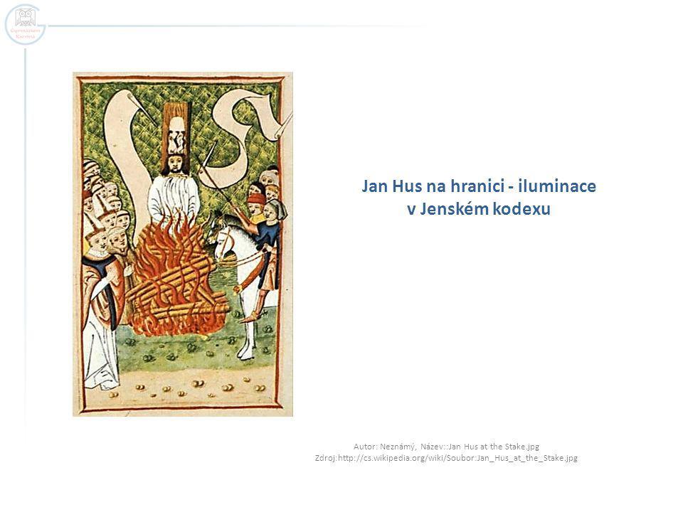 Jan Hus na hranici - iluminace v Jenském kodexu Autor: Neznámý, Název::Jan Hus at the Stake.jpg Zdroj:http://cs.wikipedia.org/wiki/Soubor:Jan_Hus_at_the_Stake.jpg