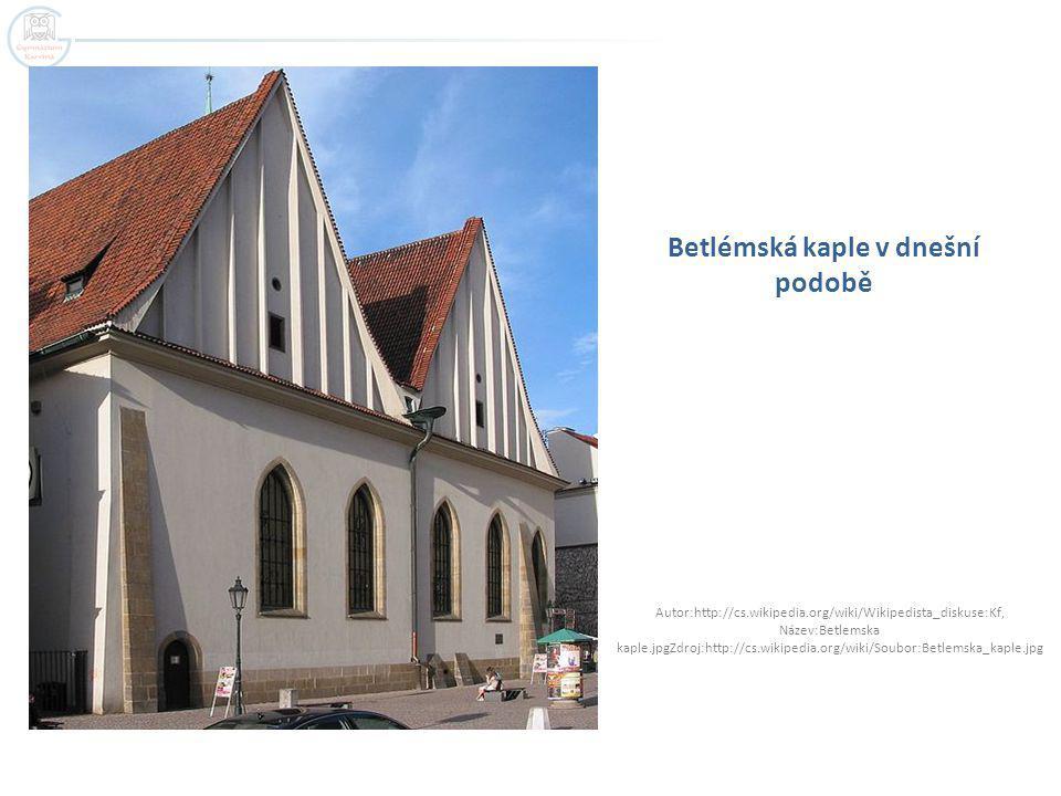 Betlémská kaple v dnešní podobě Autor:http://cs.wikipedia.org/wiki/Wikipedista_diskuse:Kf, Název:Betlemska kaple.jpgZdroj:http://cs.wikipedia.org/wiki/Soubor:Betlemska_kaple.jpg