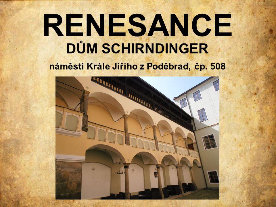RENESANCE DŮM SCHIRNDINGER náměstí Krále Jiřího z Poděbrad, čp. 508