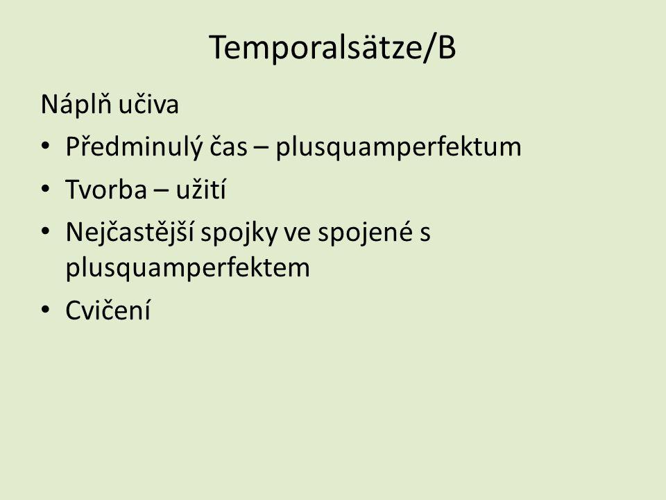 Temporalsätze/B Náplň učiva Předminulý čas – plusquamperfektum Tvorba – užití Nejčastější spojky ve spojené s plusquamperfektem Cvičení