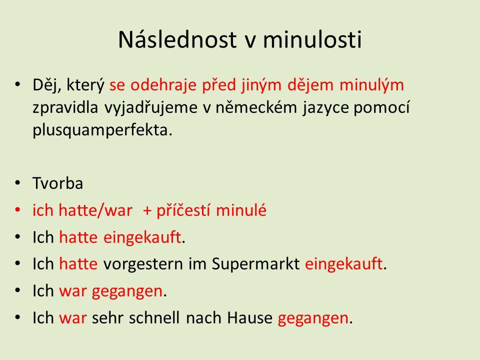 Následnost v minulosti Děj, který se odehraje před jiným dějem minulým zpravidla vyjadřujeme v německém jazyce pomocí plusquamperfekta.
