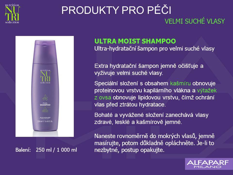 PRODUKTY PRO PÉČI VELMI SUCHÉ VLASY ULTRA MOIST SHAMPOO Ultra-hydratační šampon pro velmi suché vlasy Extra hydratační šampon jemně očišťuje a vyživuje velmi suché vlasy.