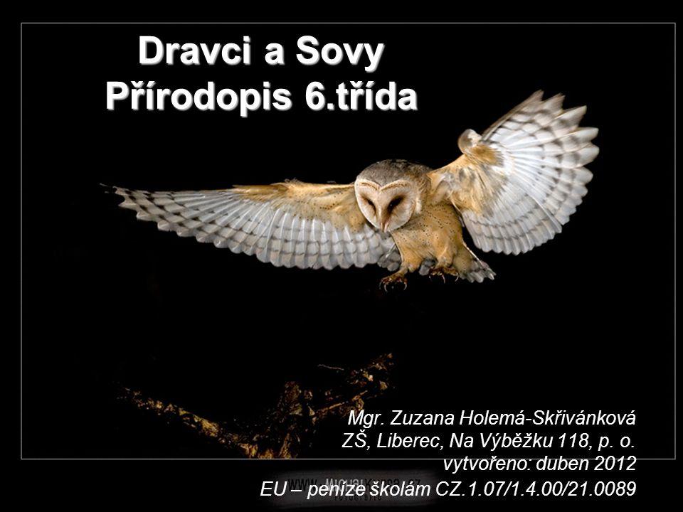 Dravci a Sovy Přírodopis 6.třída Mgr. Zuzana Holemá-Skřivánková ZŠ, Liberec, Na Výběžku 118, p. o. vytvořeno: duben 2012 EU – peníze školám CZ.1.07/1.