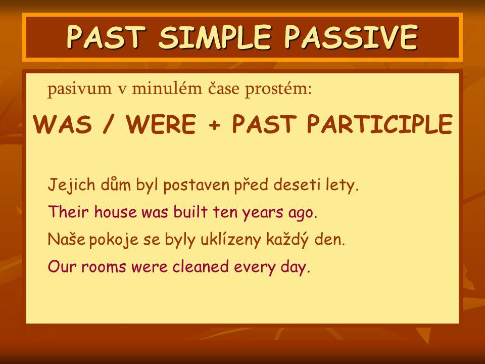 PAST SIMPLE PASSIVE pasivum v minulém čase prostém: WAS / WERE + PAST PARTICIPLE Jejich dům byl postaven před deseti lety.