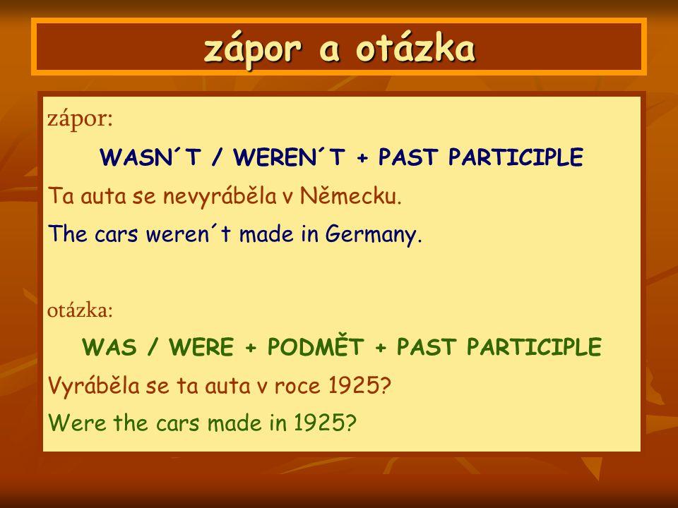 zápor a otázka zápor: WASN´T / WEREN´T + PAST PARTICIPLE Ta auta se nevyráběla v Německu.