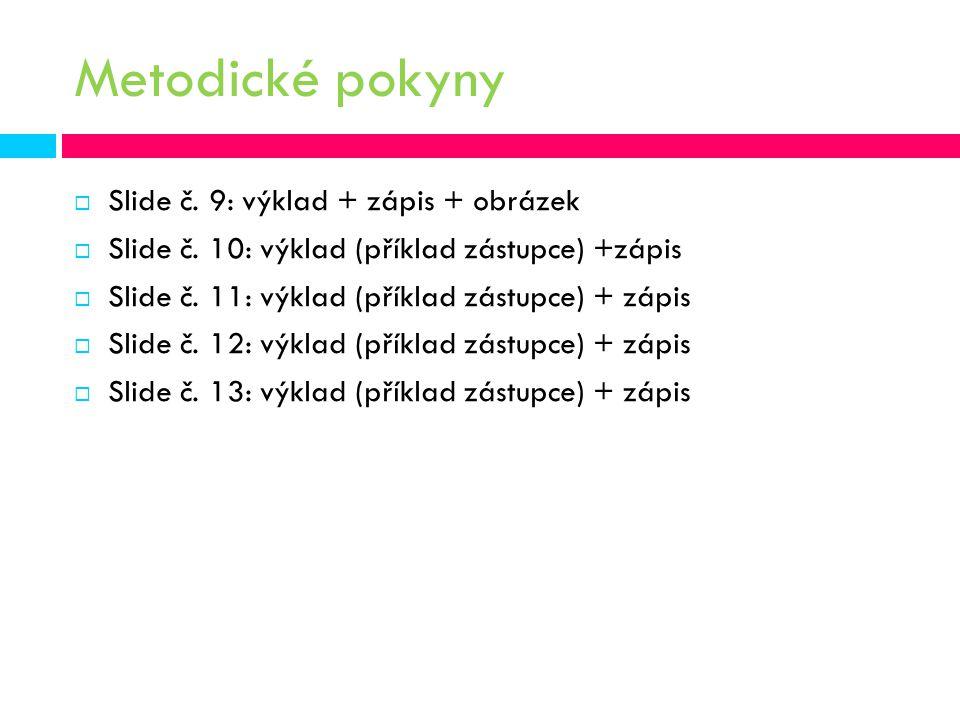  Slide č.9: výklad + zápis + obrázek  Slide č. 10: výklad (příklad zástupce) +zápis  Slide č.