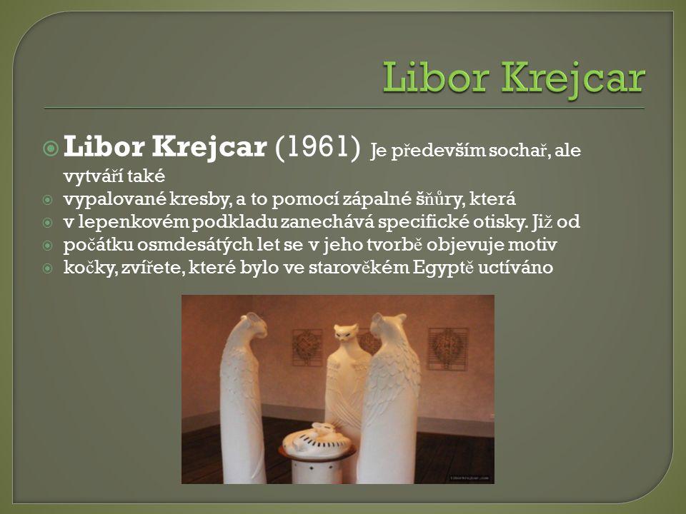 Libor Krejcar (1961) Je p ř edevším socha ř, ale vytvá ř í také  vypalované kresby, a to pomocí zápalné š ňů ry, která  v lepenkovém podkladu zane