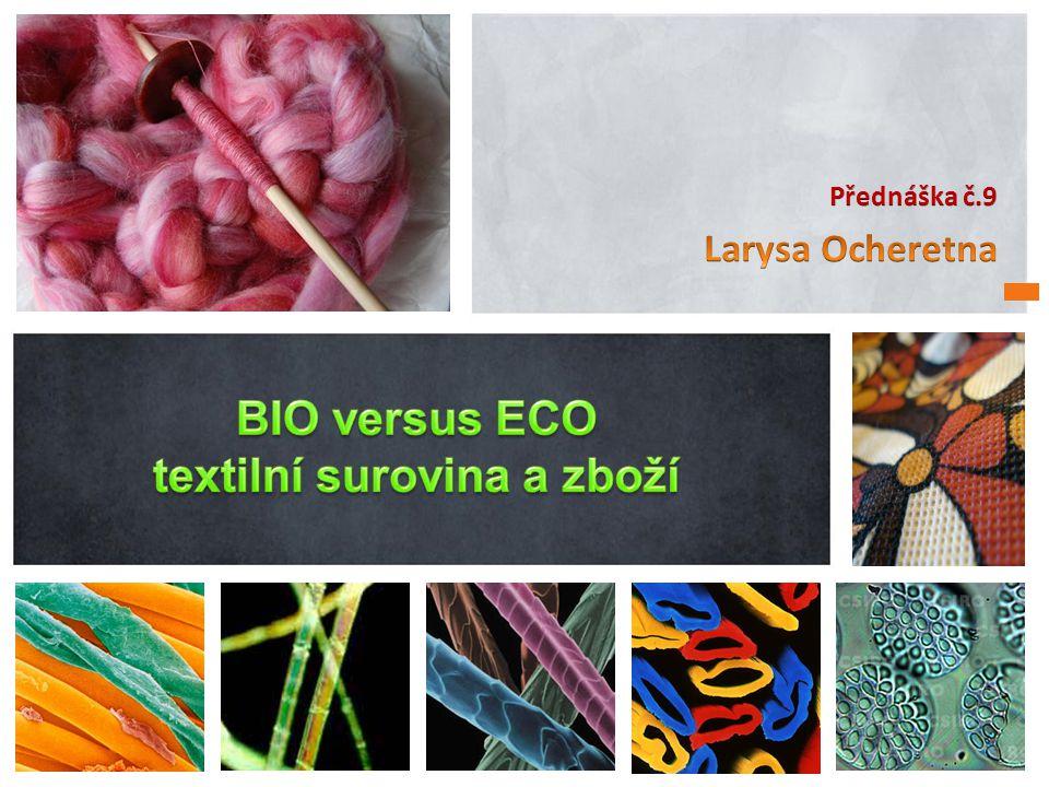 1.Konvenční zemědělství 2.Nekonvenční zemědělství 3.Biobavlna 4.Biovlna 5.Biolen 6.Biokonopí 7.Biocertifikace 8.ECO versus BIO
