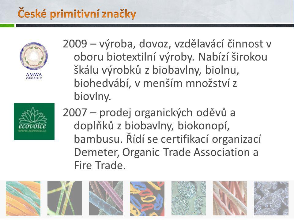 2009 – výroba, dovoz, vzdělavácí činnost v oboru biotextilní výroby. Nabízí širokou škálu výrobků z biobavlny, biolnu, biohedvábí, v menším množství z