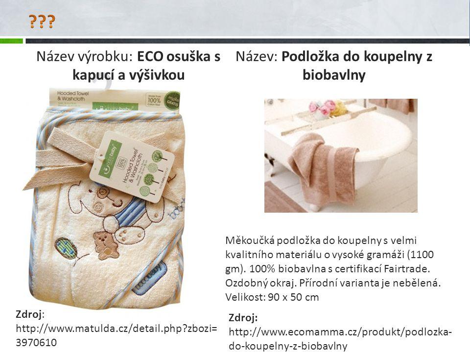 Název výrobku: ECO osuška s kapucí a výšivkou Zdroj: http://www.matulda.cz/detail.php?zbozi= 3970610 Měkoučká podložka do koupelny s velmi kvalitního
