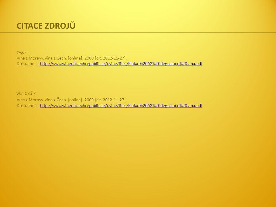 CITACE ZDROJŮ Text: Vína z Moravy, vína z Čech. [online]. 2009 [cit. 2012-11-27]. Dostupné z: http://www.wineofczechrepublic.cz/ovine/files/Plakat%20A