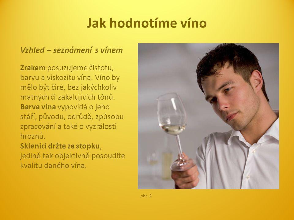 Vzhled – seznámení s vínem Zrakem posuzujeme čistotu, barvu a viskozitu vína. Víno by mělo být čiré, bez jakýchkoliv matných či zakalujících tónů. Bar