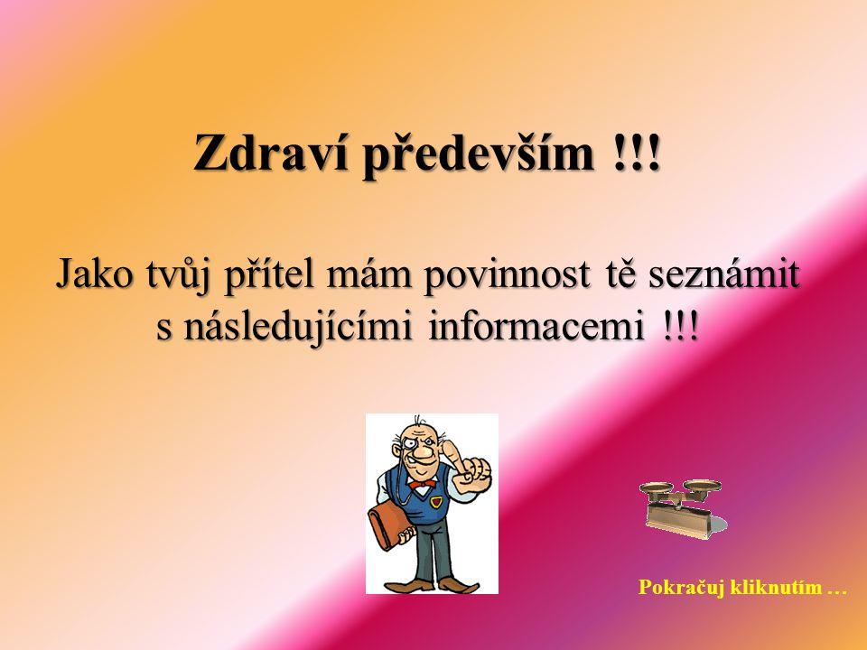 Zdraví především !!.Jako tvůj přítel mám povinnost tě seznámit s následujícími informacemi !!.