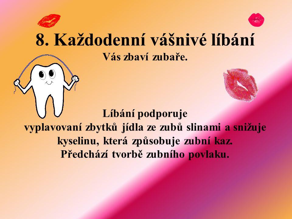 8.Každodenní vášnivé líbání Vás zbaví zubaře.