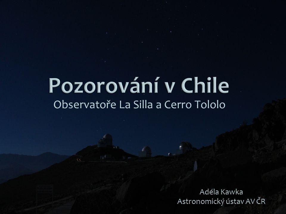 Observatoře La Silla a Cerro Tololo Adéla Kawka Astronomický ústav AV ČR